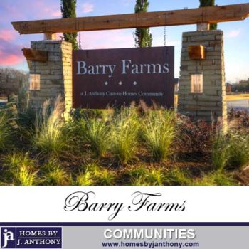 Barry Farms Community in Lucas TX- Homes By J. Anthony-DFW Custom Home Builder