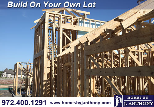 Build on your own lot with Homes By J. Anthony-DFW Custom Home Builder