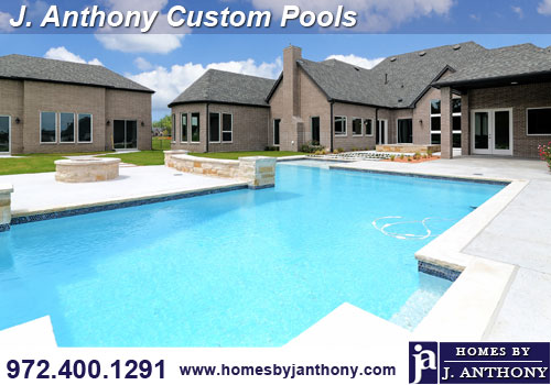 Homes By J. Anthony-Offers Pools construction-DFW Custom Home Builder
