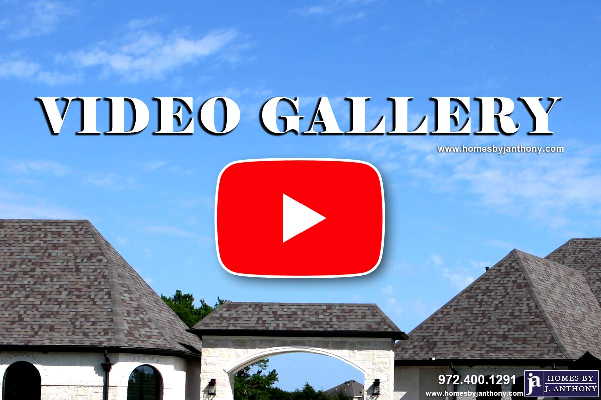 Video Gallery - Homes By J. Anthony-DFW Custom Home Builder