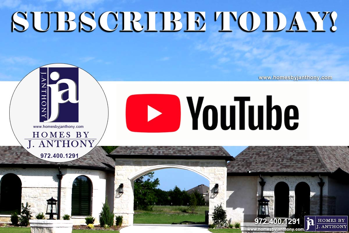 Subscribe to Our YouTube Channel- Homes By J. Anthony-DFW Custom Home Builder