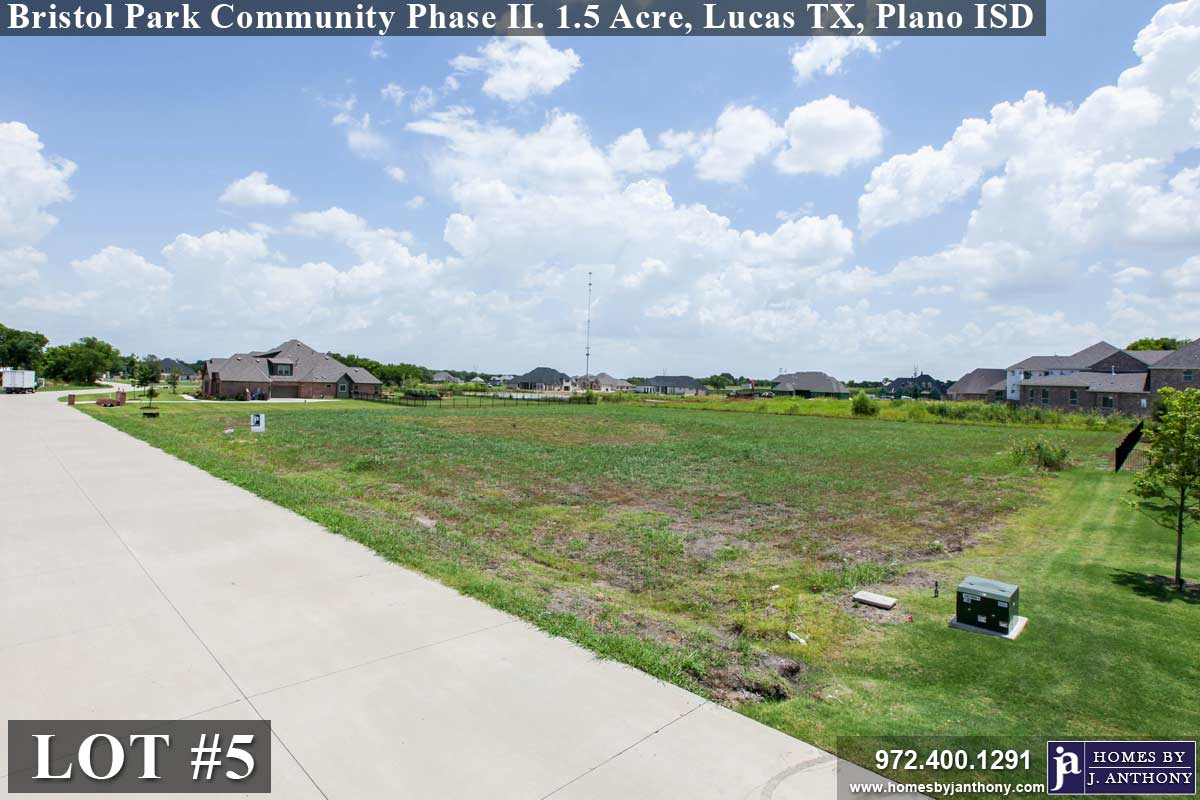 Lot #5 For Sale-ready for home construction. Lucas TX, Plano ISD, Bristol Park Community Phase II. Homes By J Anthony offers Premier lots in Collin County