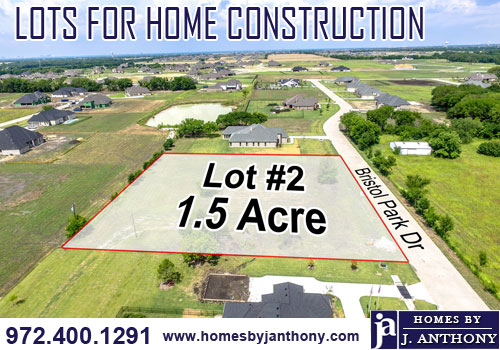Homes By J Anthony-Available Lots For Home Construction. Call 972-400-1291