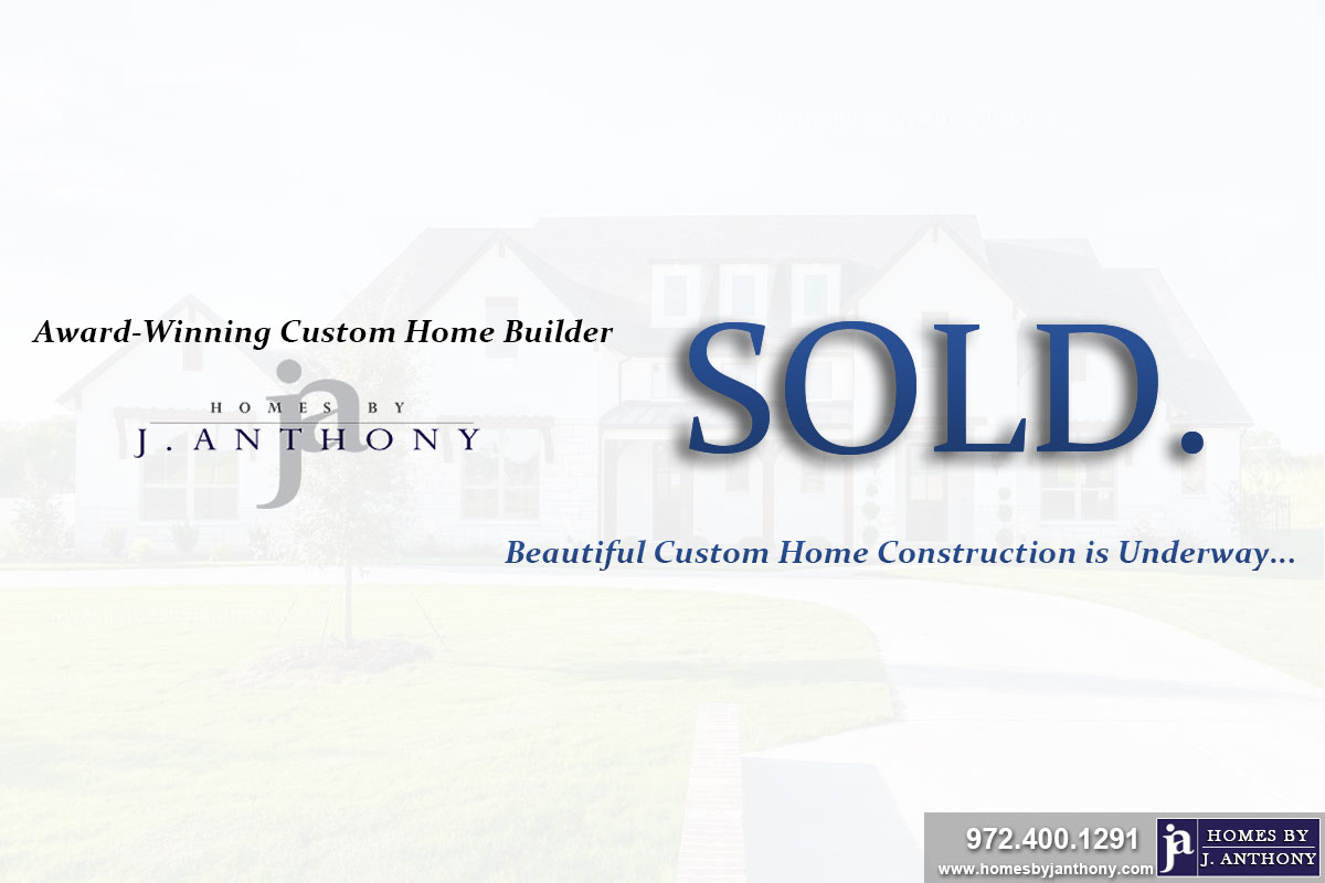 Lot SOLD-Homes By J. Anthony-DFW Custom Home Builder