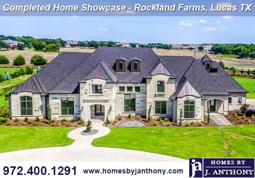Homes By J Anthony Completed Home Showcase- Rockland Farms Community, Lucas TX