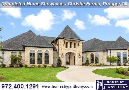 Homes By J Anthony Completed Home Showcase- Christie Farms Community, Prosper TX